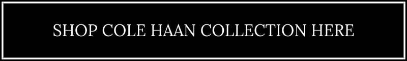 Shop Cole Haan Collection Here
