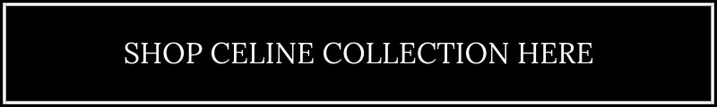 Shop Celine Collection Here