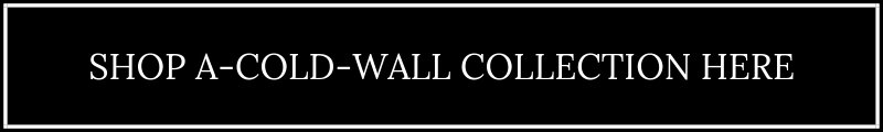 Shop A-Cold-Wall Collection Here